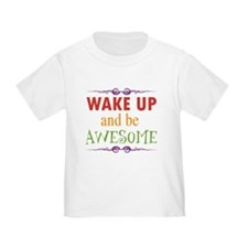 Wake Up and Be Awesome T