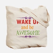 Wake Up and Be Awesome Tote Bag