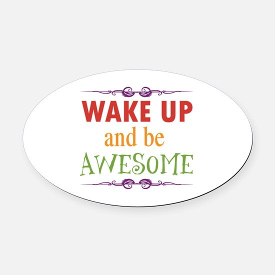 Wake Up and Be Awesome Oval Car Magnet