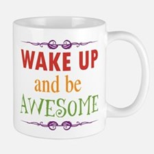 Wake Up and Be Awesome Mug
