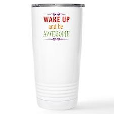 Wake Up and Be Awesome Travel Mug