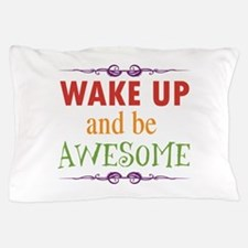 Wake Up and Be Awesome Pillow Case