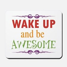 Wake Up and Be Awesome Mousepad