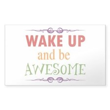 Wake Up and Be Awesome Decal