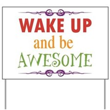 Wake Up and Be Awesome Yard Sign