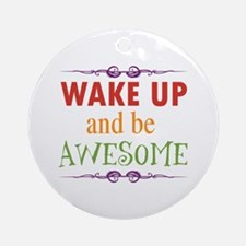 Wake Up and Be Awesome Ornament (Round)