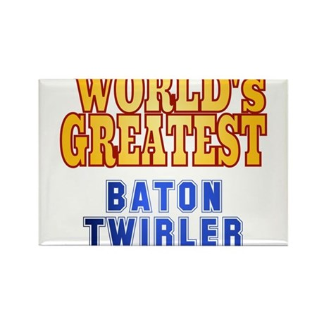 World's Greatest Baton Twirler Rectangle Magnet