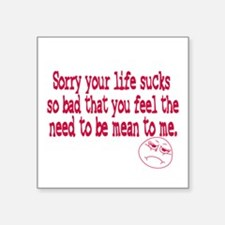 "Im sorry your life sucks Square Sticker 3"" x 3"""