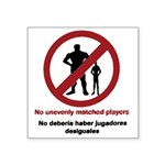 """No Unevenly Matched Players Square Sticker 3"""""""