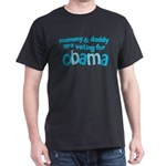 Mommy & Daddy Are Voting For Obama Dark T-Shirt