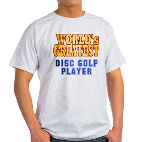 World's Greatest Disc Golf Player Light T-Shirt