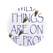 "Wild Things Are On The Prowl 3.5"" Button"