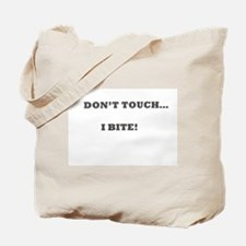 DON'T TOUCH...I BITE! Tote Bag