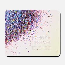 Everyone Deserves To Shine Glitter Mousepad
