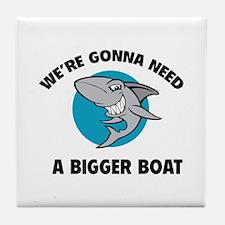 We're gonna need a bigger boat Tile Coaster