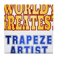 World's Greatest Trapeze Artist Tile Coaster