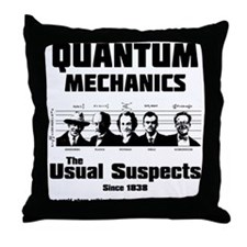 Quantum Mechanics-The Usual Suspects Throw Pillow