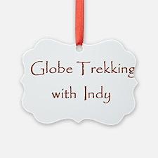 Globe Trekking w/Indy Ornament