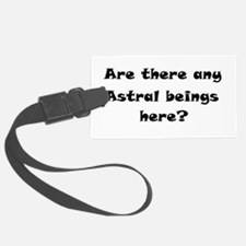 Are there any Astral beings here? Luggage Tag
