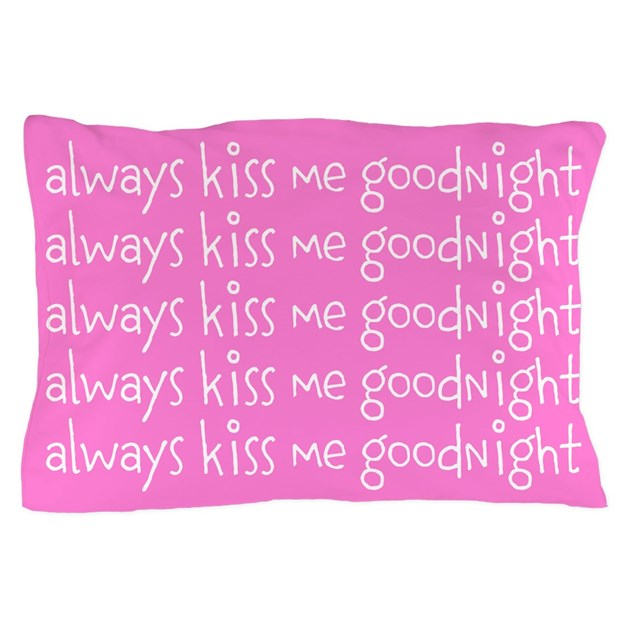 Always Kiss Me Goodnight Pillow Case By Nicholsco