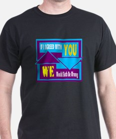 If I Agreed With You/t-shirt T-Shirt