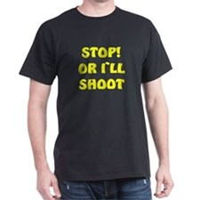 STOP OR I`LL SHOOT-yellow- DARK T-Shirt