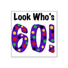 "Look Who's 60 Square Sticker 3"" x 3"""