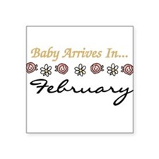 "februaryarrival.png Square Sticker 3"" x 3"""