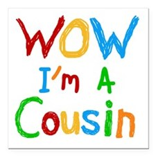 WOW I'm A Cousin Square Car Magnet 3&Quot; X 3&Quo