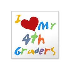 "I Love My 4th Graders Square Sticker 3"" x 3&q"