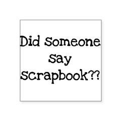 someonesayscrapbook.png Square Sticker 3