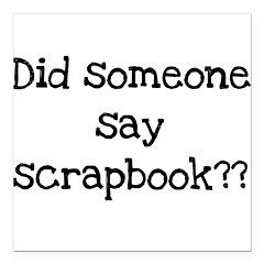 someonesayscrapbook.png Square Car Magnet 3