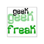geekfreakshirt.png Square Sticker 3