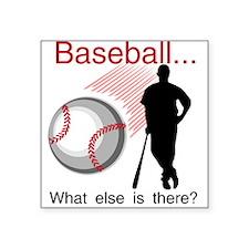 "baseballwhatelse.png Square Sticker 3"" x 3"""