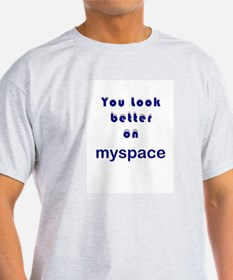 You Look Better On Myspace Ash Grey T-Shirt