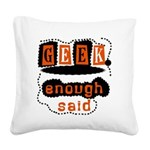 GEEKENOUGHSAID.png Square Canvas Pillow
