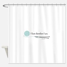 """""""I Knit Therefore I Am"""" Shower Curtain"""