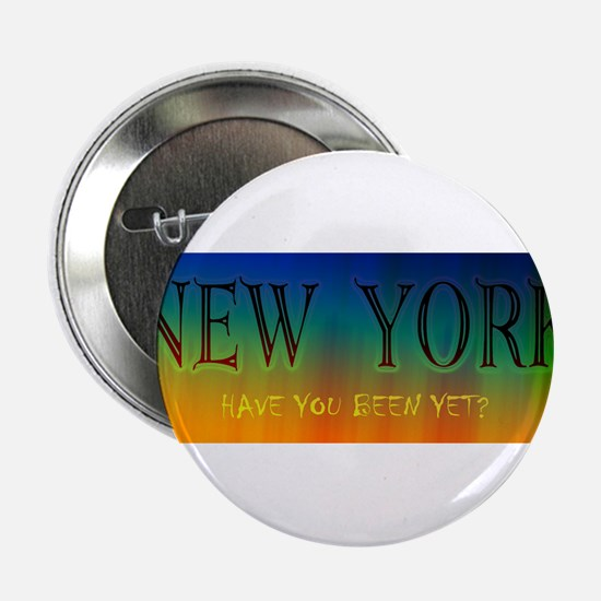 """New York - have you been yet? 2.25"""" Button"""