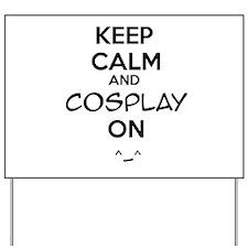 keep calm and cosplay on Yard Sign