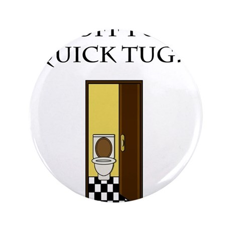 """I'm off for a tug 3.5"""" Button"""