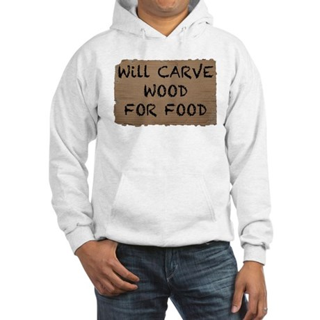 Will Carve Wood For Food Hooded Sweatshirt