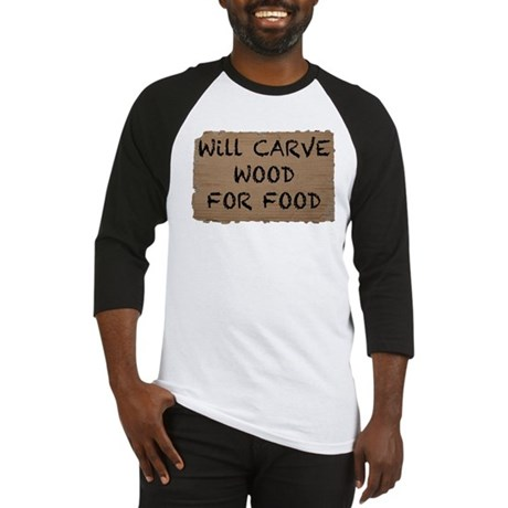 Will Carve Wood For Food Baseball Jersey