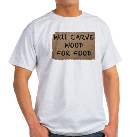 Will Carve Wood For Food Light T-Shirt