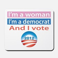 I'm a Woman, I'm a Democrat, and I Vote! Mousepad