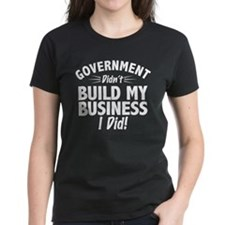 Government Didnt Build My Business Tee