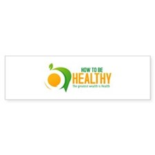 How to be healthy Bumper Sticker