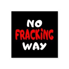 "`No Fracking Way Square Sticker 3"" x 3"""