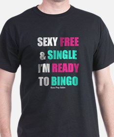 Sexy Free, Single, Im Ready To Bingo. White T-Shirt