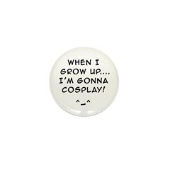 when i grow up...Im gonna COSPLAY! Mini Button (10