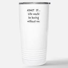 Life Would Be Boring Travel Mug